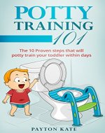 Potty Training 101: The 10 Proven steps that will potty train your toddler within days (Potty Training, Toilet Training, Parenting, Toddler, Toddlers) - Book Cover