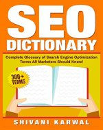 SEO Dictionary: Complete Glossary of Search Engine Optimization Terms: 300+ Terms of Essential SEO Jargon All Marketers Should Know! - Book Cover