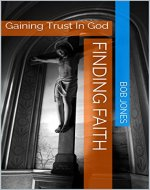 Finding Faith: Gaining Trust In God - Book Cover