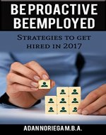 Be Proactive Be Employed: Strategies to get hired in 2017 - Book Cover