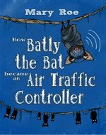 How Batly the Bat Became an Air Traffic Controller - Book Cover