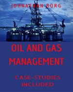 Oil and Gas Management: Oil and Gas Law,  Oil and Gas Contracts, Oil and Gas for Beginners, Petroleum, Energy Market, Oil Production, Oil and Gas Investing: Case Studies Included - Book Cover
