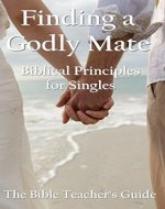 Finding a Godly Mate: Biblical Principles for Singles (The Bible Teacher's Guide Book 14) - Book Cover