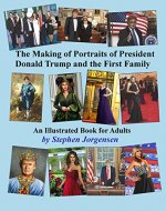 The Making of Portraits of President Donald Trump and the First Family: An Illustrated Book for Adults - Book Cover