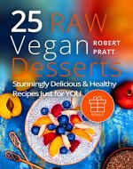 25 Raw Vegan Desserts. Stunningly Delicious and Healthy Recipes Just For YOU - Book Cover