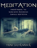 Meditation: Understanding the Near Death Experience through Meditation (meditation, near death, near death experience, NDE, mindfulness, afterlife) - Book Cover
