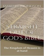 Straight out of God's Bible: The Kingdom of Heaven is at hand - Book Cover