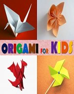 Origami for Kids: An Origami Book for Beginners, Teens and Adults - Book Cover