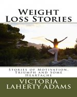 Weight Loss Stories: Stories of Motivation, Inspiration and Some Heartache - Book Cover