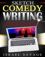 Sketch Comedy Writing: Insider Secrets (Writing for TV, Writers Block, Monologues, Writing Fiction) - Book Cover