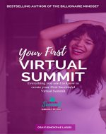 Your First Virtual Summit: Everything you need to know to create your first successful Virtual Summit - Book Cover