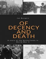 Of Decency and Death: A story of the Netherlands in World War II - Book Cover