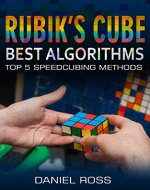 Rubik's Cube Best Algorithms: Top 5 Speedcubing Methods, The Quickest Solution for the Most Popular Puzzle of the Wolrd, Solution Guide with Pictures for ... Step, Rubik's Solution, Easy instrucions - Book Cover