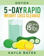 Detox: 5-Day Rapid Weight Loss Cleanse - Lose Up to 15 Pounds! - Book Cover