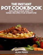 The Instant Pot Cookbook: 325 Delicious, Easy to Make Recipes…