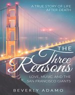 THE THREE REASONS - LOVE, MUSIC, AND THE SAN FRANCISCO GIANTS: A TRUE STORY OF LIFE AFTER DEATH - Book Cover