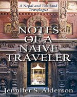 Notes of a Naive Traveler: Nepal and Thailand Travelogue - Book Cover