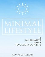 Minimal Lifestyle: 11 Minimalist Ideas to Clear Your Life (Minimalist living,Self Confidence,Stress Relief) - Book Cover