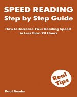 Speed Reading Step by Step Guide: How to Increase Your Reading Speed in Less than 24 Hours - Book Cover