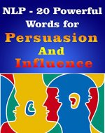 NLP- Learn 20 Powerful Words for Influence & Persuasion: NLP- Learn 20 Powerful Words for Influence & Persuasion Using Powerful NLP Techniques (Persuasion & Influence Book 1) - Book Cover