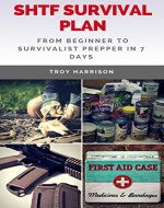 SHTF Survival Plan: From Beginner To Survivalist Prepper In 7 Days - Book Cover