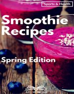 Smoothie: 60+ Spring Recipes to Detoxify, Cleanse your body, and…