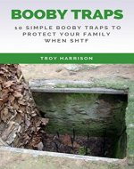 Survival Prepper's Booby Trap Handbook: 10 Simple Booby Traps To Protect Your Family When SHTF - Book Cover