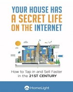 Your House Has a Secret Life on the Internet: How to Tap in and Sell Faster in the 21st Century - Book Cover