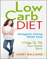 Low Carb Diet: Ketogenic Eating Made Easy, 5 Ways To…
