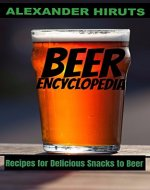 The Beer Encyclopedia: Recipes for Delicious Snacks to Beer - Book Cover