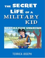 The Secret Life Of A Military Kid: Destination Unknown - Book Cover