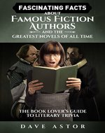 Fascinating Facts About Famous Fiction Authors and the Greatest Novels of All Time: The Book Lover's Guide  to Literary Trivia - Book Cover