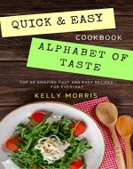 QUICK AND EASY ALPHABET OF TASTE: TOP 50 AMAZING FAST…