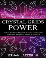 Crystal Grids Power: Harness The Power of Crystals and Sacred…