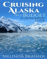 Cruising Alaska on a Budget: A Cruise and Port Guide - Book Cover