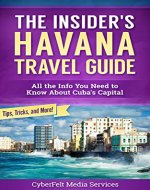 The Insider's Havana Travel Guide: All the Info You Need…