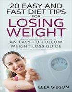 Weight Loss: 20 Easy And Fast Diet Tips For Losing Weight - An Easy-To-Follow Weight Loss Guide (Healthy Body and Soul Book) - Book Cover
