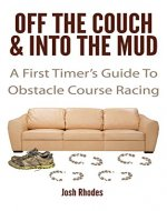 Off The Couch & Into The Mud: A First Timer's Guide To Obstacle Course Racing - Book Cover