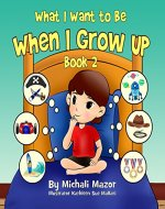 When I Grow Up: Book 2. Bedtime story, Beginner reader Level-1, Early learning, Values(Childrens Picture Book, Preschool, , Children ... 0-8) (Smart Kids Bright Future) - Book Cover