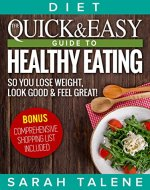 Diet: The Quick & Easy Guide to Healthy Eating So You Lose Weight, Look Good & Feel Great! (BONUS: Comprehensive Shopping List Included) - Book Cover