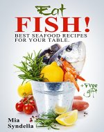 Eat fish! Best seafood recipes for your table. - Book Cover