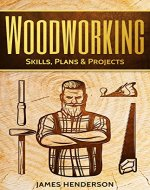 Woodworking: Skills, Plans & Projects - Beginners Guide For Woodworking - How To Use Tools And Materials (Woodworking Projects, Step-by-Step, Woodworking ... Crafts, Home Woodworking, Indoor, Outdoor) - Book Cover