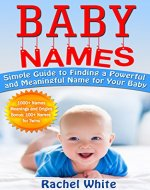 Baby Names: Simple Guide to Finding a Powerful and Meaningful Name for Your Baby - Book Cover