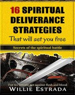 16 Spiritual Deliverance Strategies That Will Set You Free: Secrets of the Spiritual Battle - Book Cover