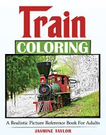Train Coloring: A Realistic Picture Reference Book for Adults - Book Cover