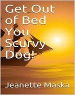 Get Out of Bed You Scurvy Dog! - Book Cover