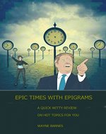 Epic Times with Epigrams: A quick witty review on hot topics for you - Book Cover