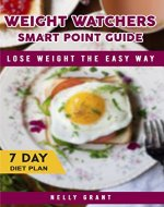 Weight Watchers Smart Point Guide: Lose Weight the Easy Way