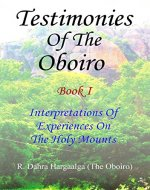 TESTIMONIES OF THE OBOIRO (OR ORACLE) Book I Interpretations Of Experiences On The Holy Mounts - Book Cover