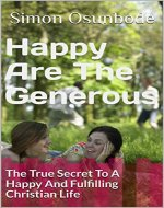 Happy Are The Generous: The True Secret To A Happy And Fulfilling Christian Life (Biblical Principle Book 1) - Book Cover